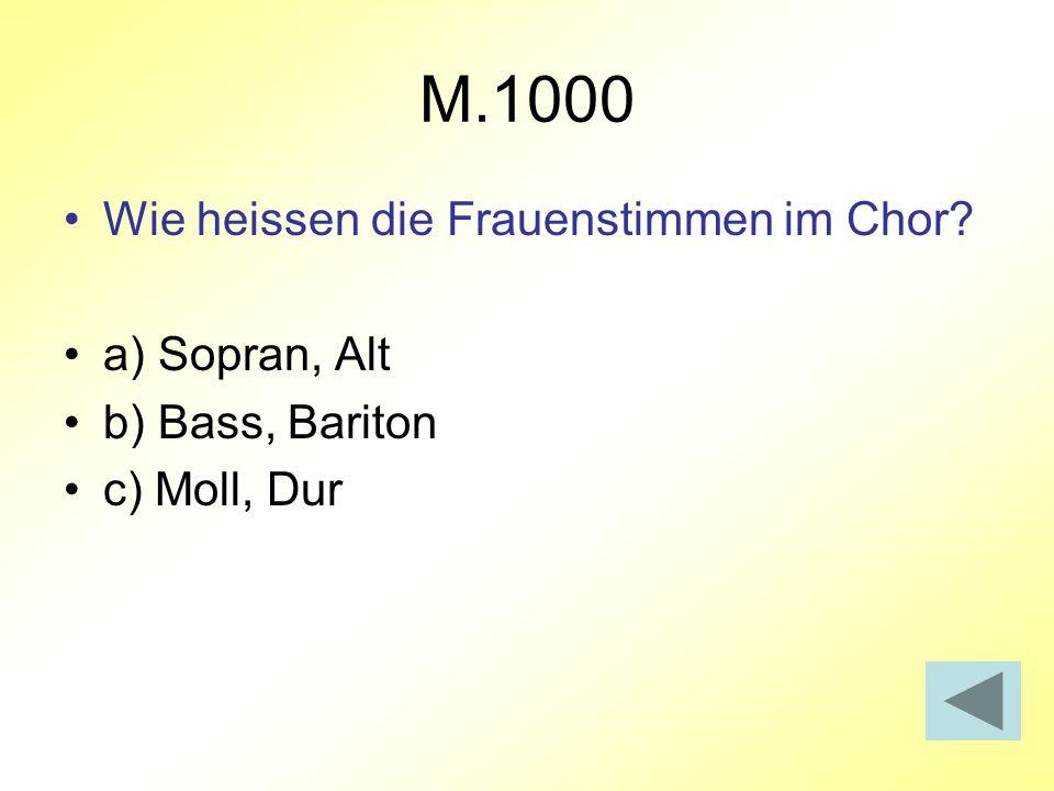 M.1000 Wie heissen die Frauenstimmen im Chor a) Sopran, Alt