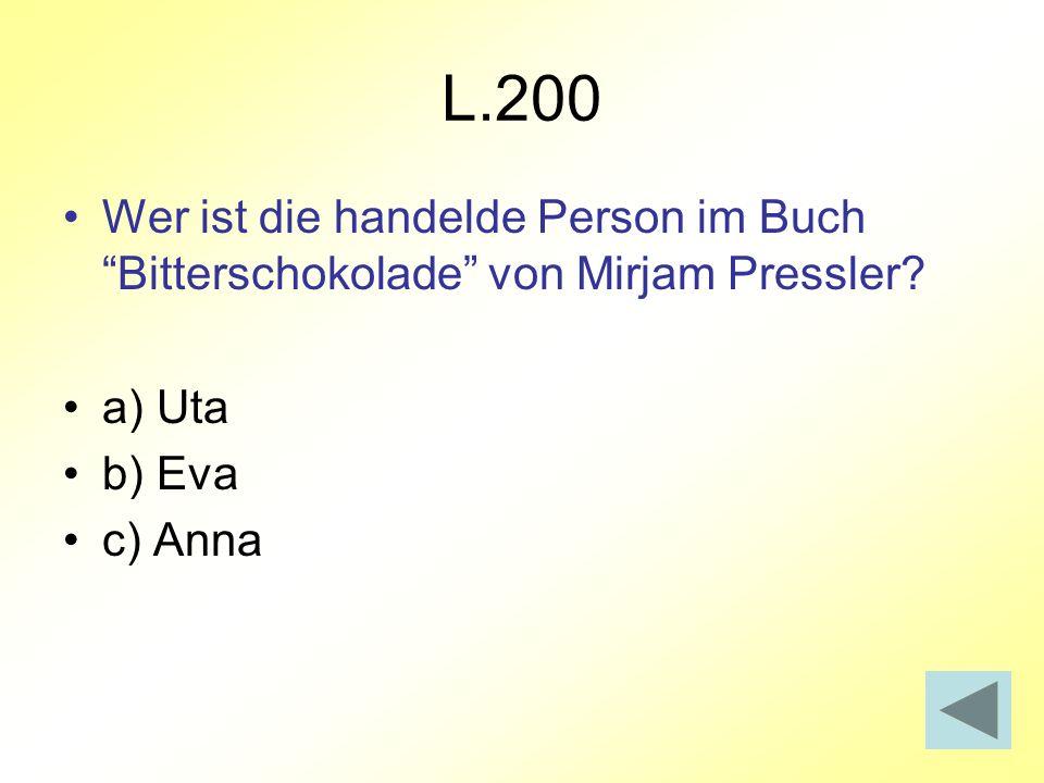 L.200 Wer ist die handelde Person im Buch Bitterschokolade von Mirjam Pressler a) Uta. b) Eva.