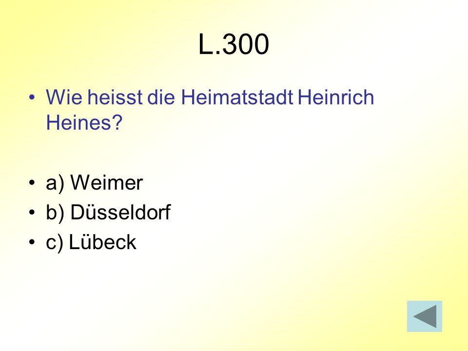 L.300 Wie heisst die Heimatstadt Heinrich Heines a) Weimer