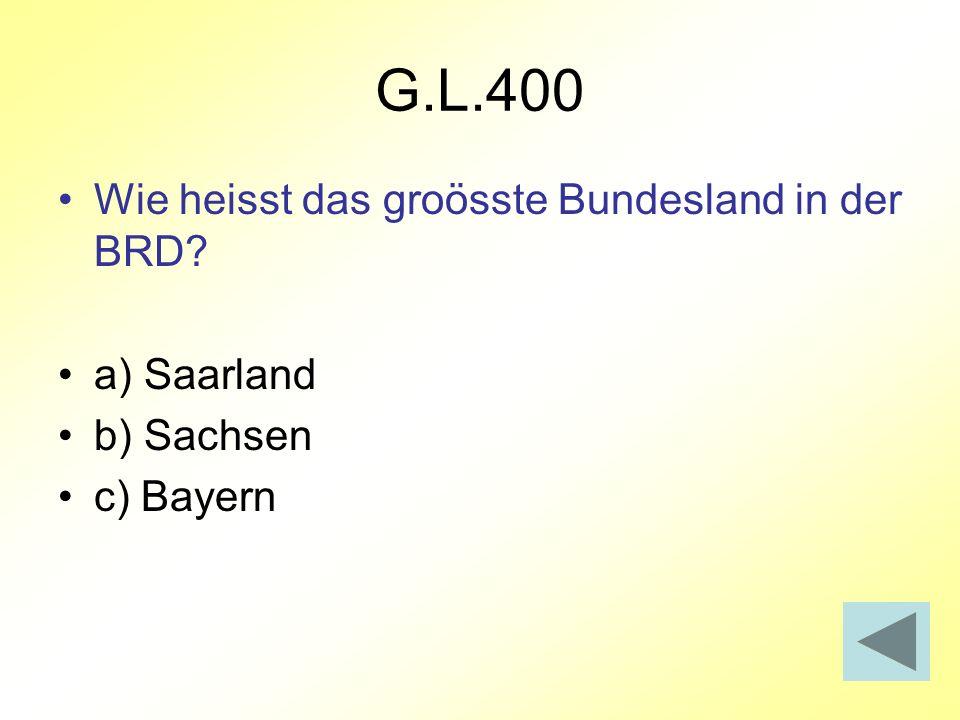 G.L.400 Wie heisst das groösste Bundesland in der BRD a) Saarland