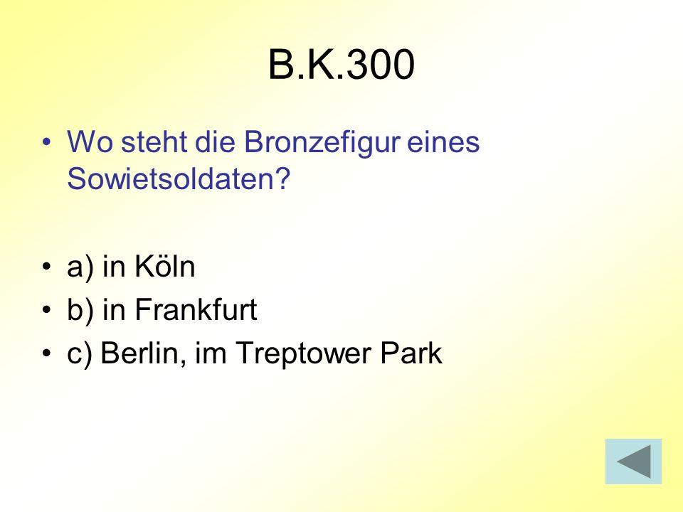 B.K.300 Wo steht die Bronzefigur eines Sowietsoldaten a) in Köln