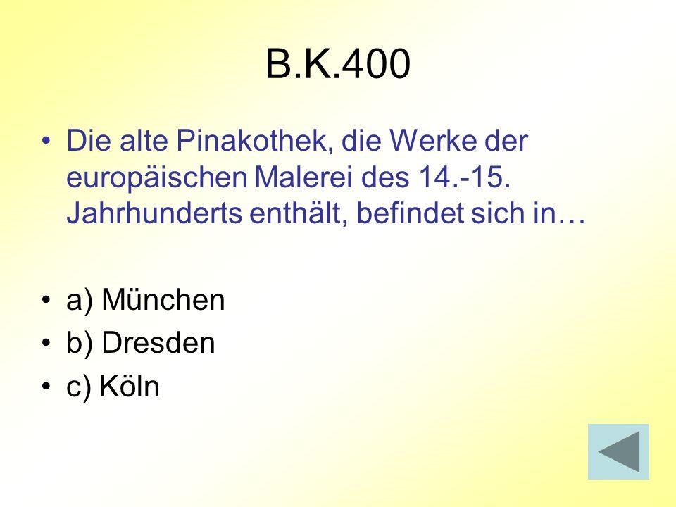 B.K.400 Die alte Pinakothek, die Werke der europäischen Malerei des 14.-15. Jahrhunderts enthält, befindet sich in…