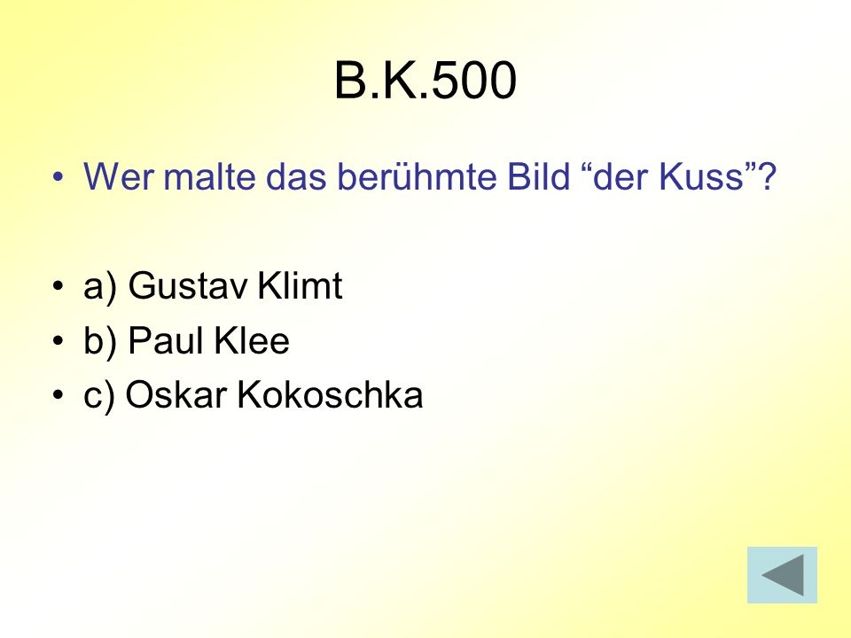 B.K.500 Wer malte das berühmte Bild der Kuss a) Gustav Klimt