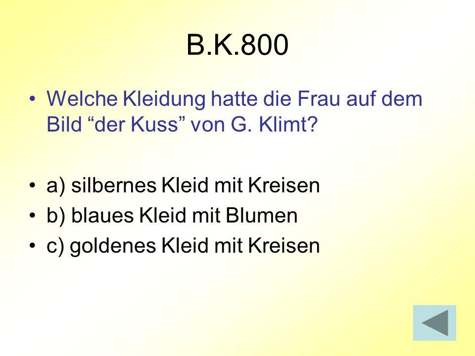 B.K.800 Welche Kleidung hatte die Frau auf dem Bild der Kuss von G. Klimt a) silbernes Kleid mit Kreisen.