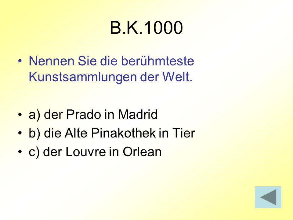 B.K.1000 Nennen Sie die berühmteste Kunstsammlungen der Welt.