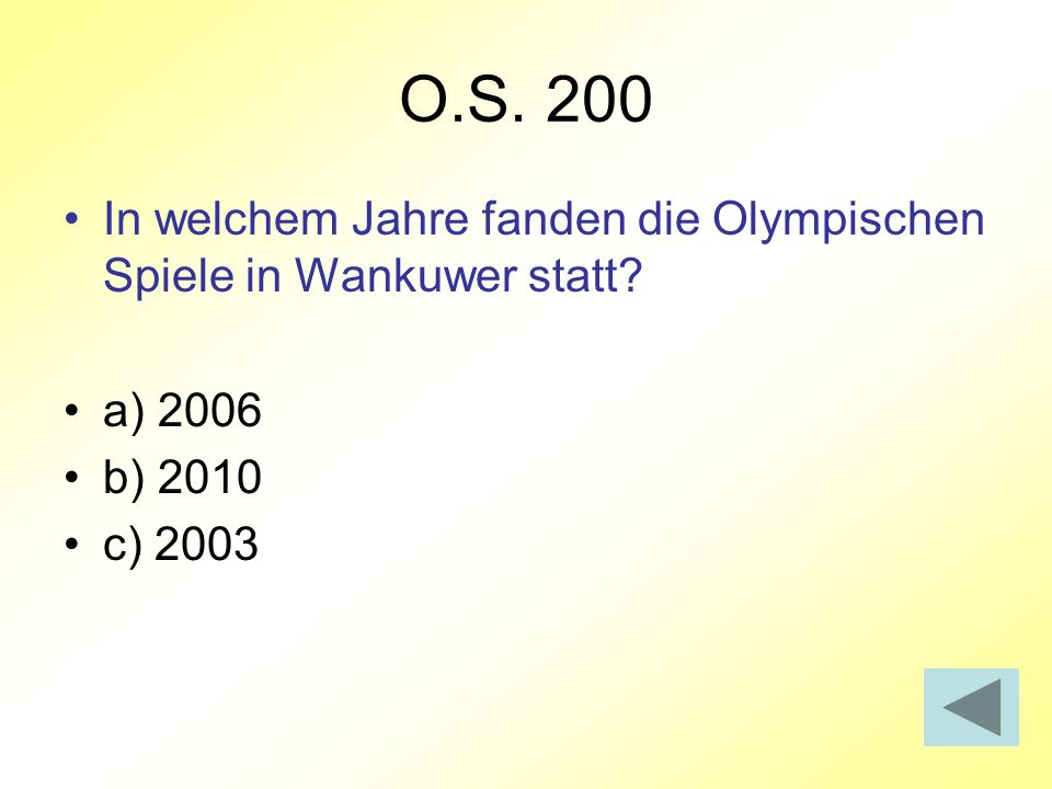 O.S. 200 In welchem Jahre fanden die Olympischen Spiele in Wankuwer statt a) 2006 b) 2010 c) 2003