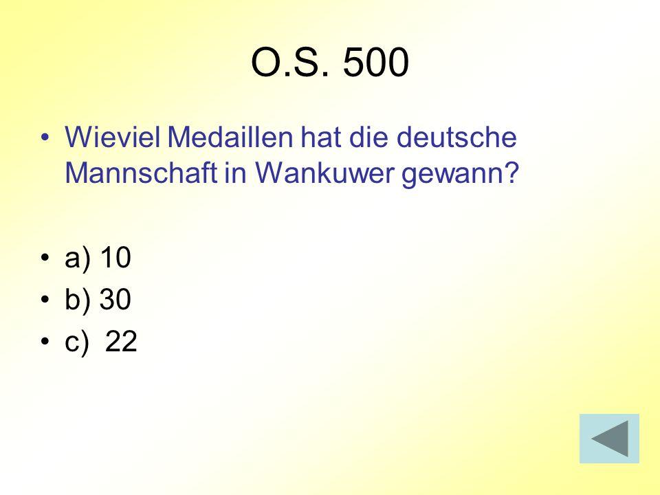 O.S. 500 Wieviel Medaillen hat die deutsche Mannschaft in Wankuwer gewann a) 10 b) 30 c) 22