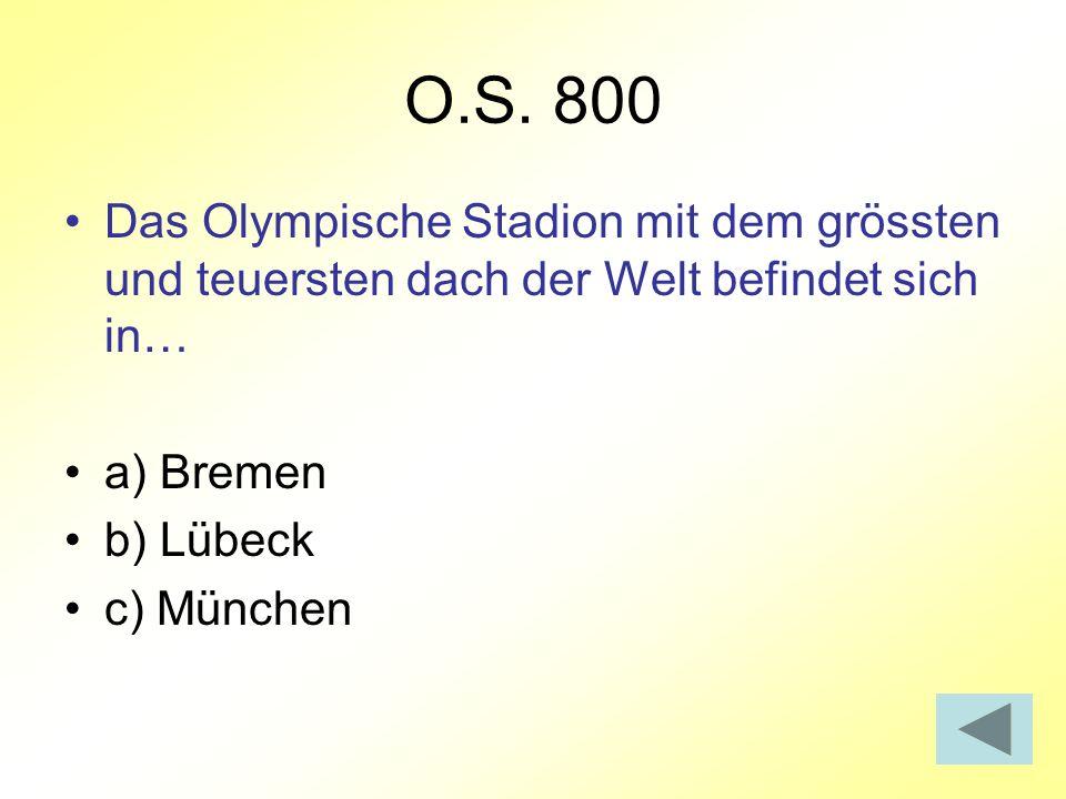 O.S. 800 Das Olympische Stadion mit dem grössten und teuersten dach der Welt befindet sich in… a) Bremen.