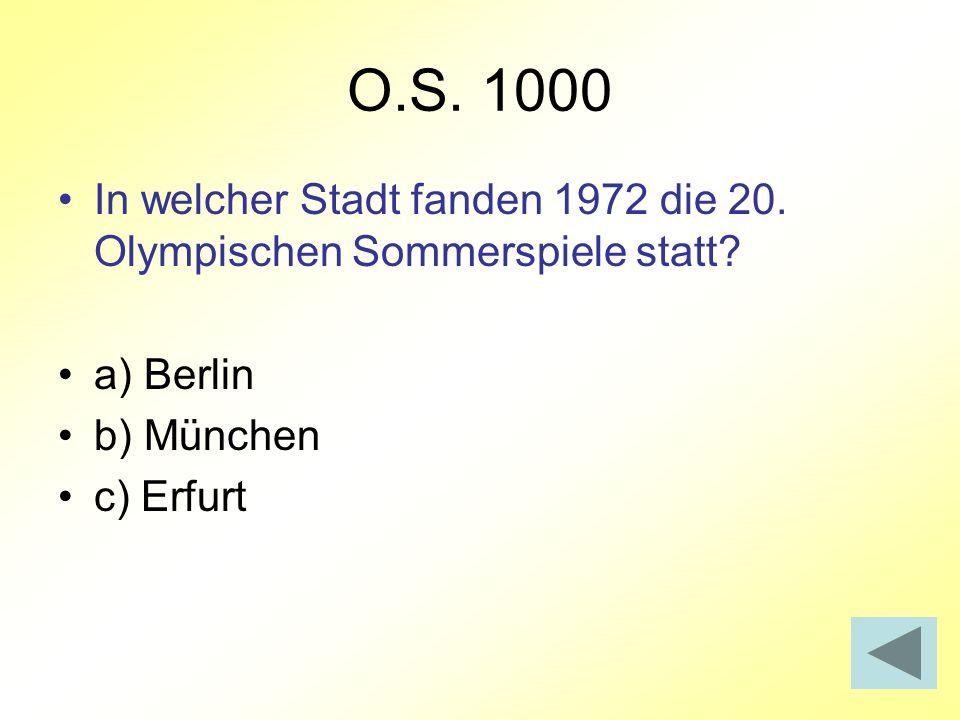 O.S. 1000 In welcher Stadt fanden 1972 die 20. Olympischen Sommerspiele statt a) Berlin. b) München.
