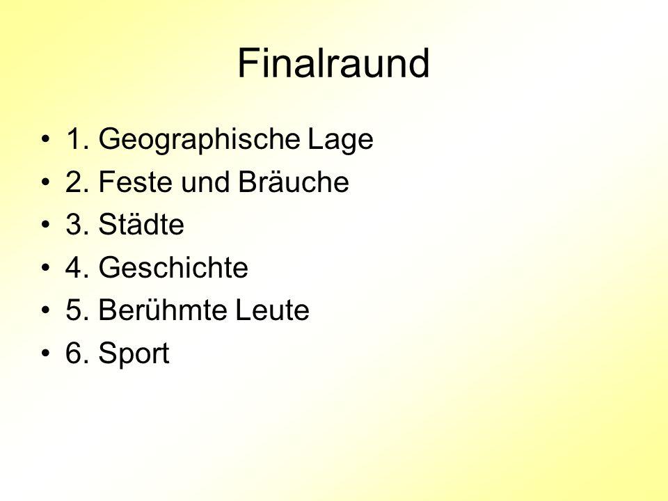 Finalraund 1. Geographische Lage 2. Feste und Bräuche 3. Städte