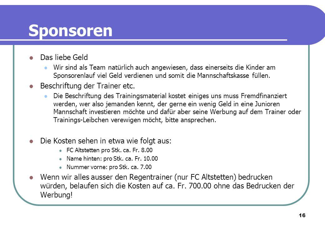 Sponsoren Das liebe Geld Beschriftung der Trainer etc.
