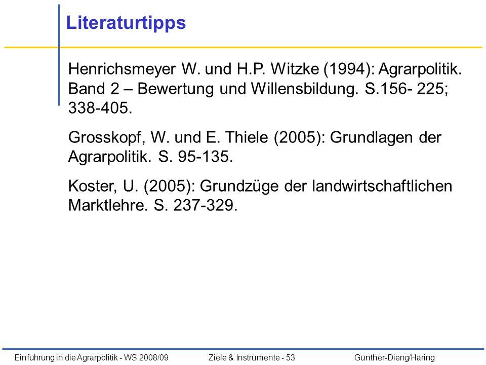 Literaturtipps Henrichsmeyer W. und H.P. Witzke (1994): Agrarpolitik. Band 2 – Bewertung und Willensbildung. S.156- 225; 338-405.