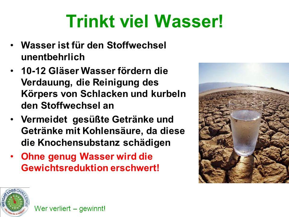 Trinkt viel Wasser! Wasser ist für den Stoffwechsel unentbehrlich