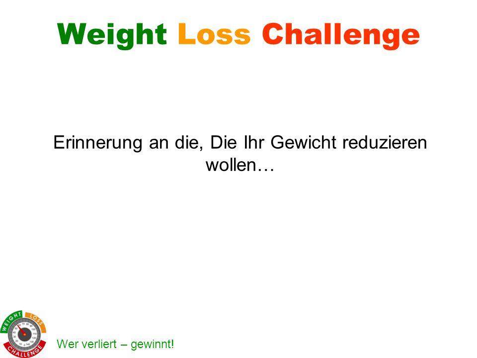 Erinnerung an die, Die Ihr Gewicht reduzieren wollen…