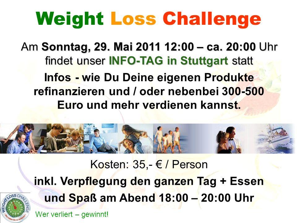Weight Loss Challenge Am Sonntag, 29. Mai 2011 12:00 – ca. 20:00 Uhr findet unser INFO-TAG in Stuttgart statt.
