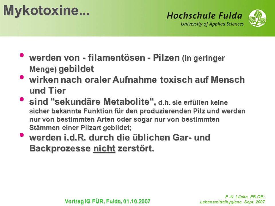 Mykotoxine... werden von - filamentösen - Pilzen (in geringer Menge) gebildet. wirken nach oraler Aufnahme toxisch auf Mensch und Tier.