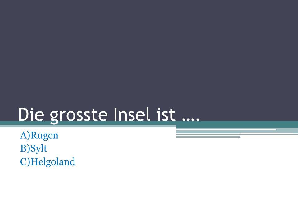 A)Rugen B)Sylt C)Helgoland