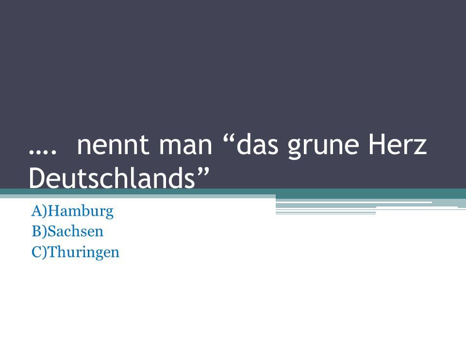 …. nennt man das grune Herz Deutschlands