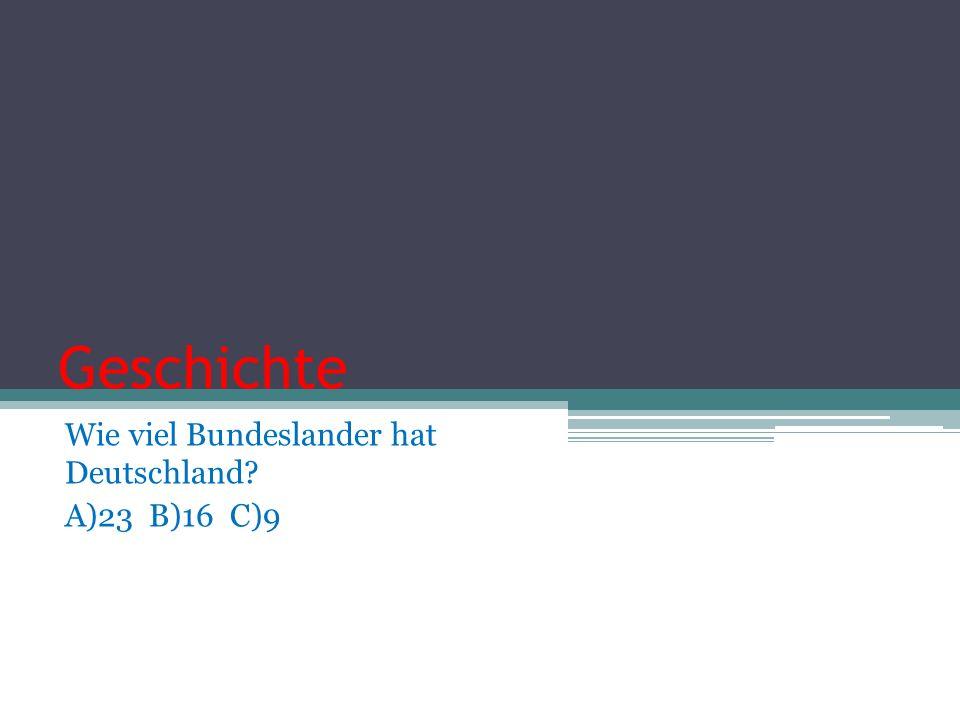 Wie viel Bundeslander hat Deutschland A)23 B)16 C)9