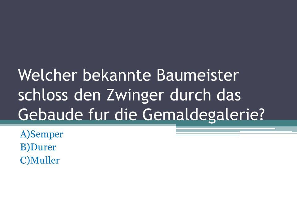 A)Semper B)Durer C)Muller