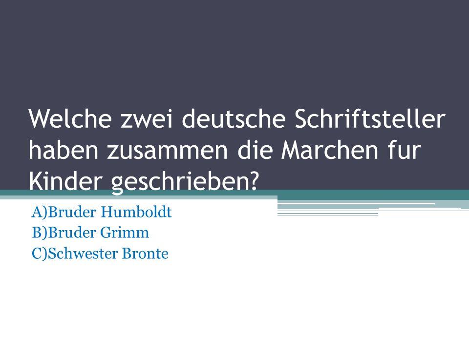 A)Bruder Humboldt B)Bruder Grimm C)Schwester Bronte