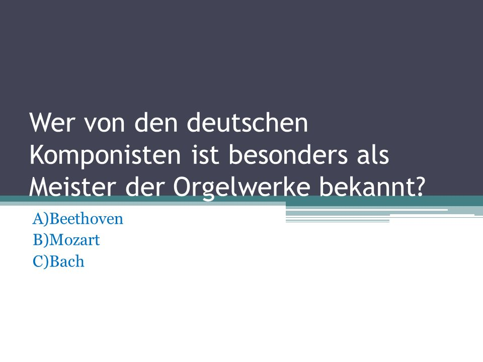 A)Beethoven B)Mozart C)Bach