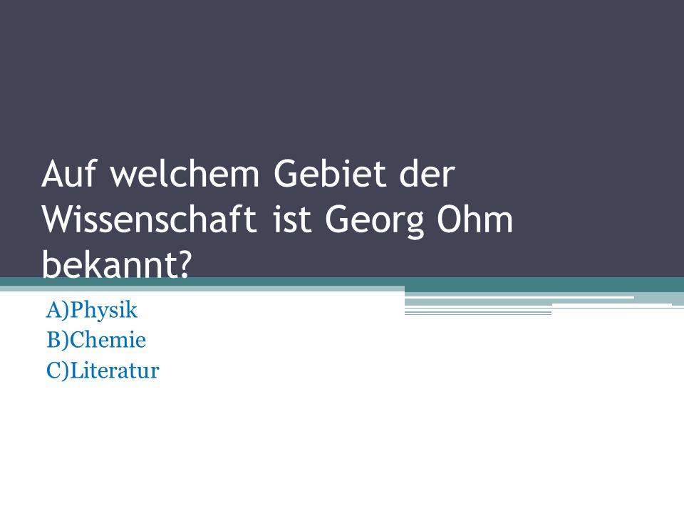 Auf welchem Gebiet der Wissenschaft ist Georg Ohm bekannt