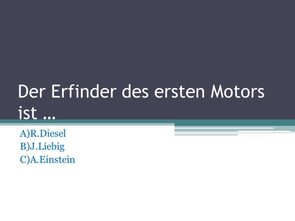 Der Erfinder des ersten Motors ist …
