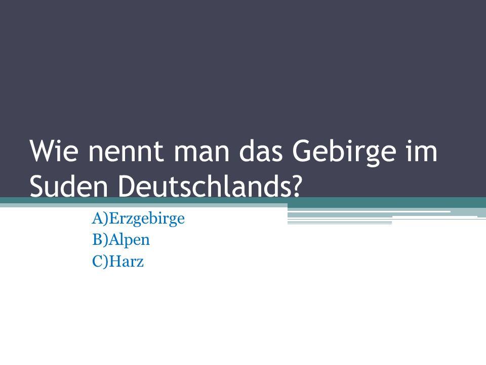Wie nennt man das Gebirge im Suden Deutschlands