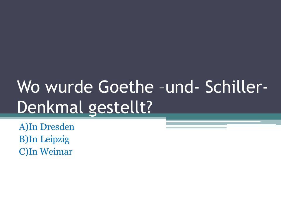 Wo wurde Goethe –und- Schiller- Denkmal gestellt