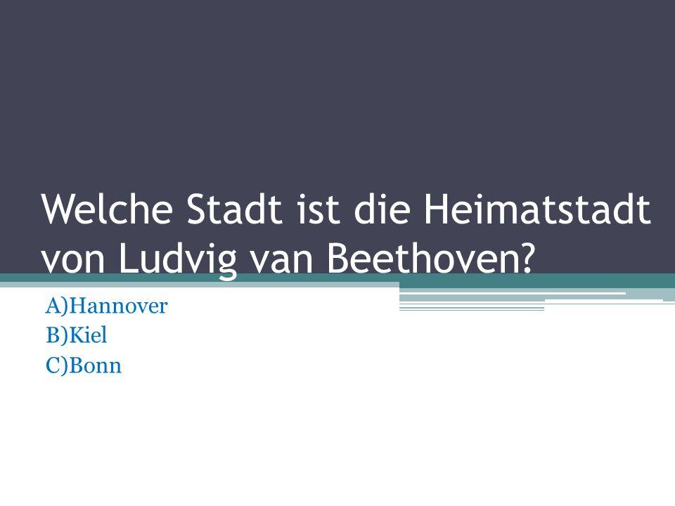 Welche Stadt ist die Heimatstadt von Ludvig van Beethoven