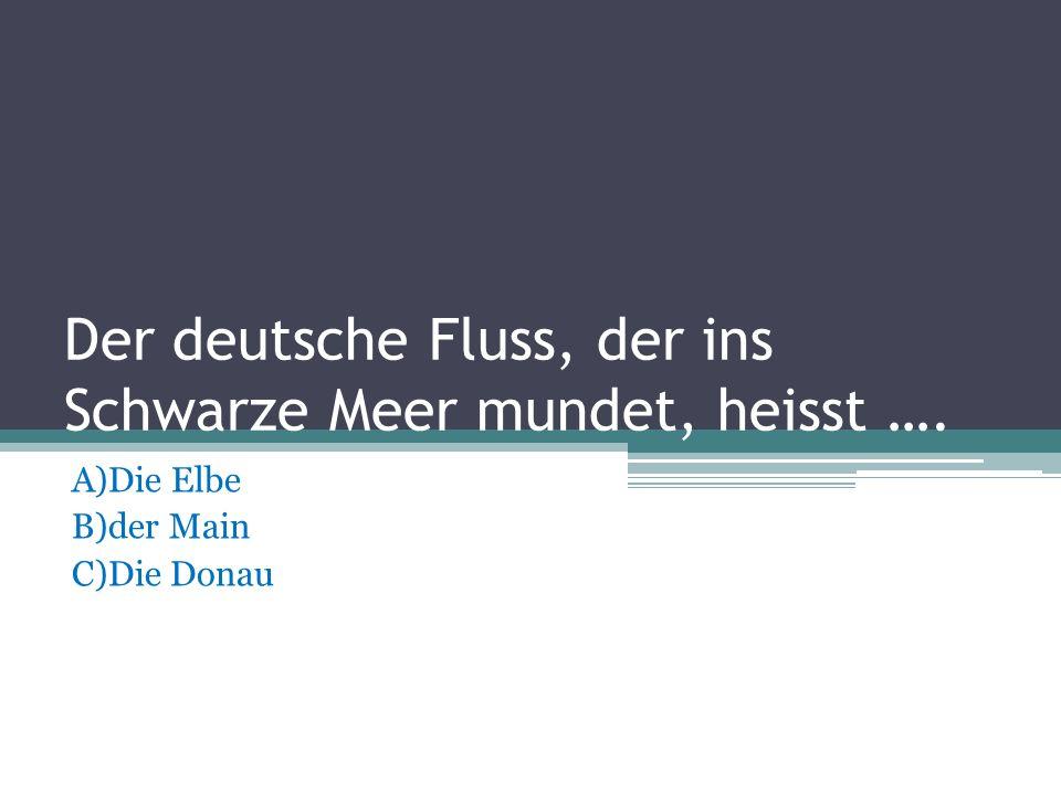 Der deutsche Fluss, der ins Schwarze Meer mundet, heisst ….