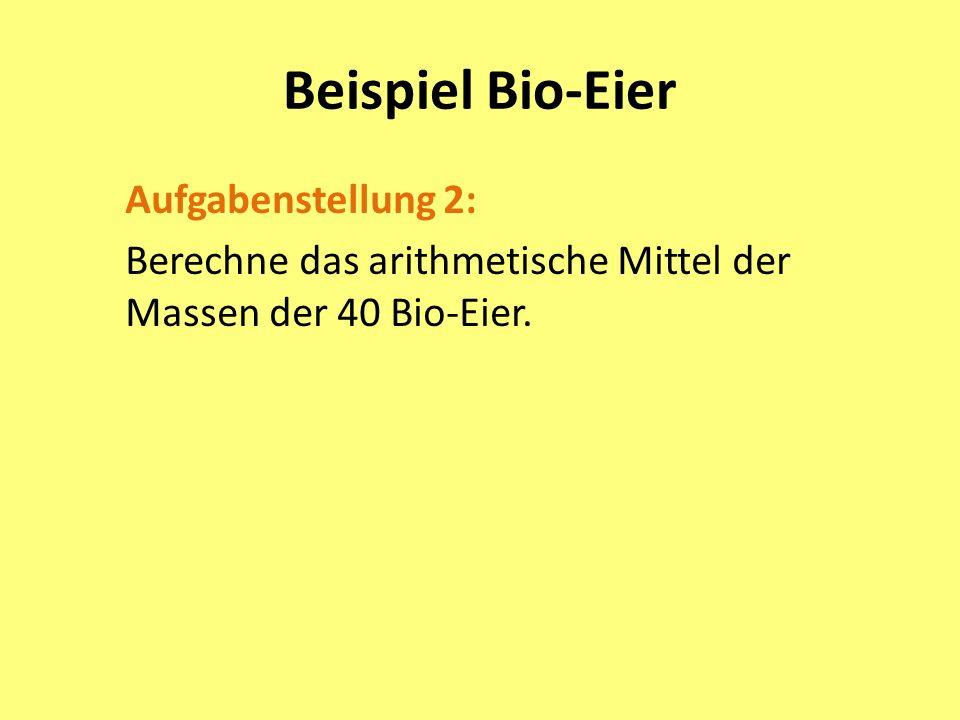 Beispiel Bio-Eier Aufgabenstellung 2: Berechne das arithmetische Mittel der Massen der 40 Bio-Eier.