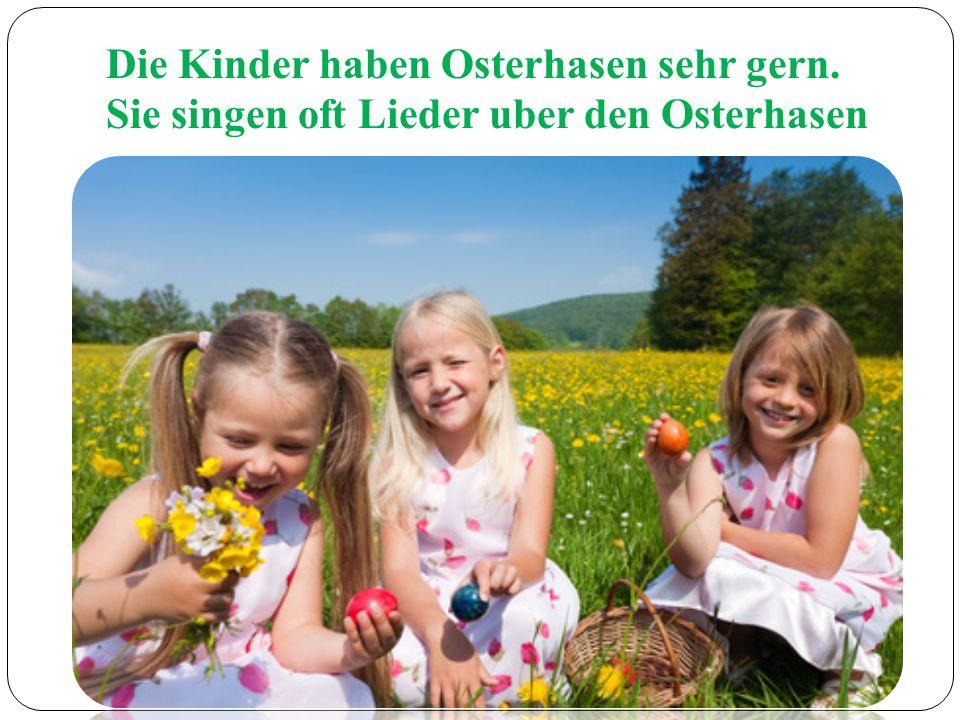 Die Kinder haben Osterhasen sehr gern
