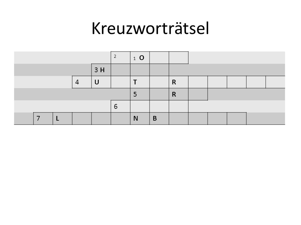 Kreuzworträtsel 2 1 O 3 H 4 U T R 5 6 7 L N B