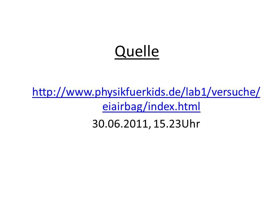 Quelle http://www.physikfuerkids.de/lab1/versuche/eiairbag/index.html 30.06.2011, 15.23Uhr