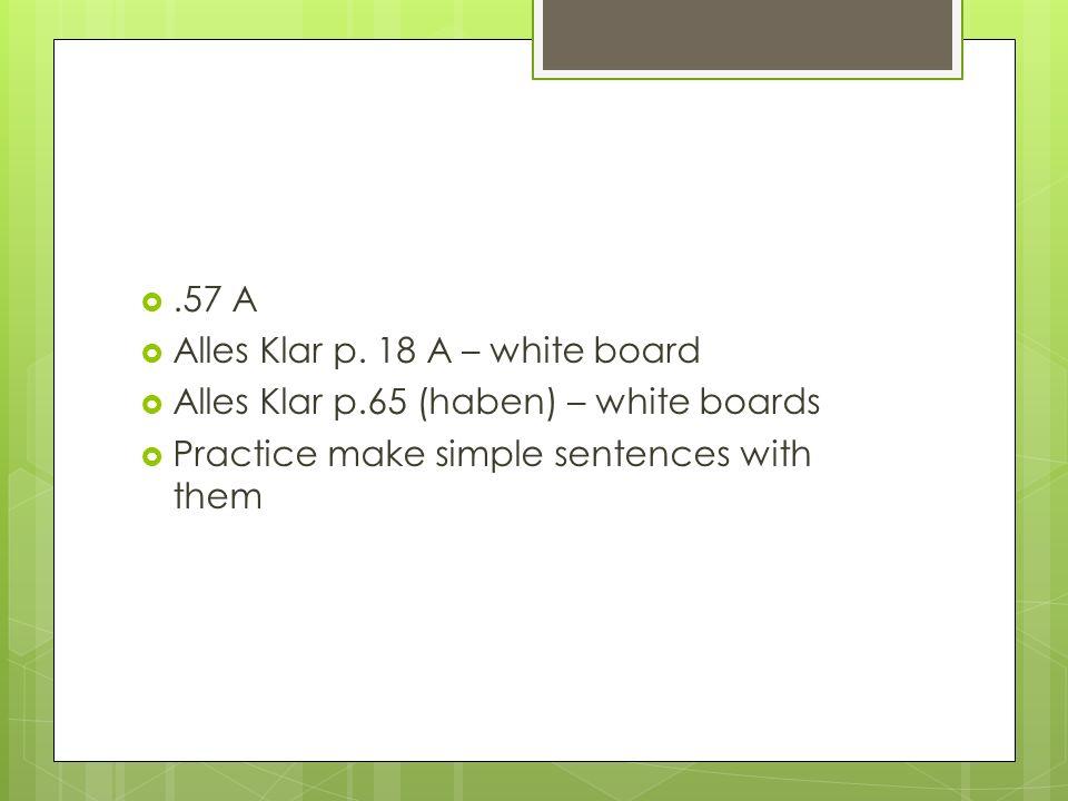 .57 A Alles Klar p. 18 A – white board. Alles Klar p.65 (haben) – white boards.