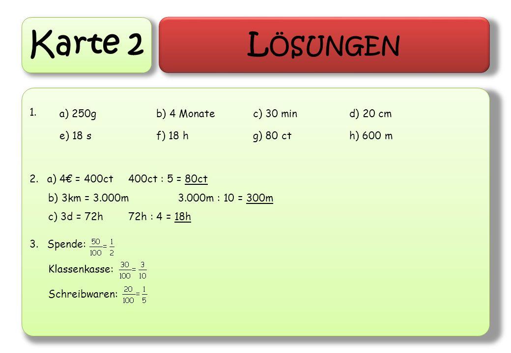 Karte 2 Lösungen 1. a) 4€ = 400ct 400ct : 5 = 80ct