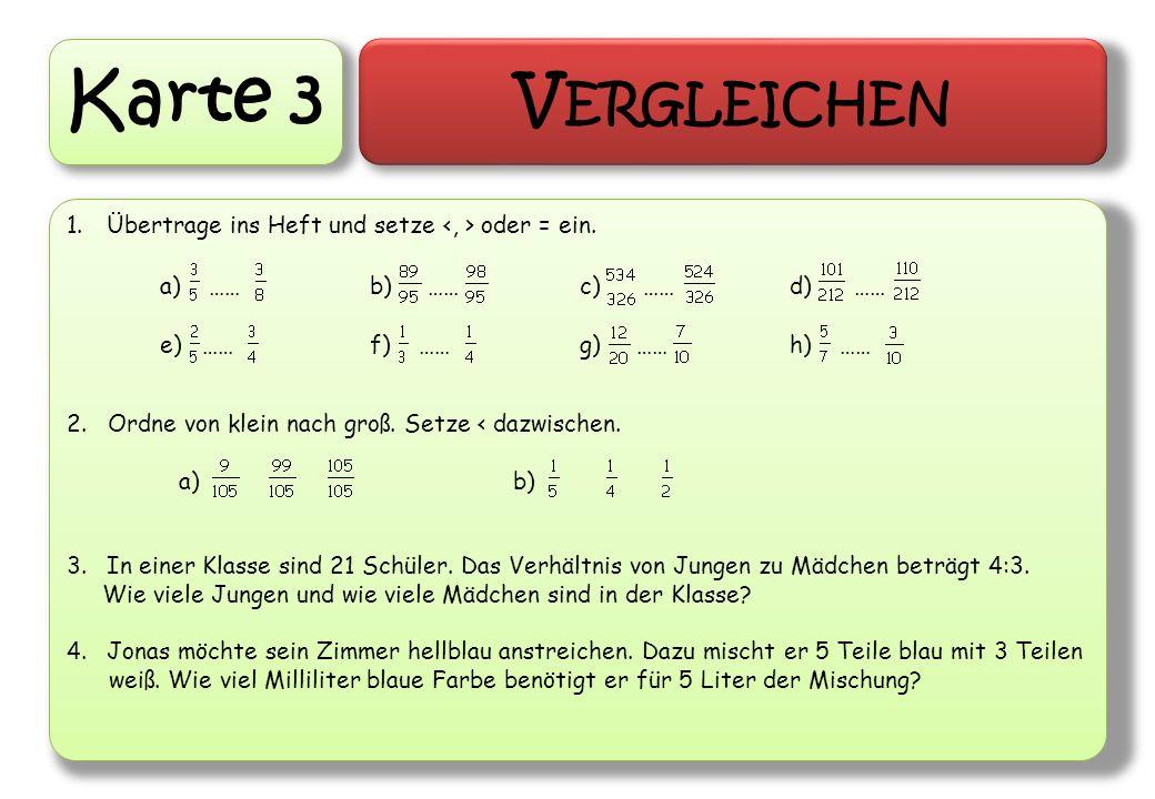 Karte 3 Vergleichen. Übertrage ins Heft und setze <, > oder = ein. 2. Ordne von klein nach groß. Setze < dazwischen.