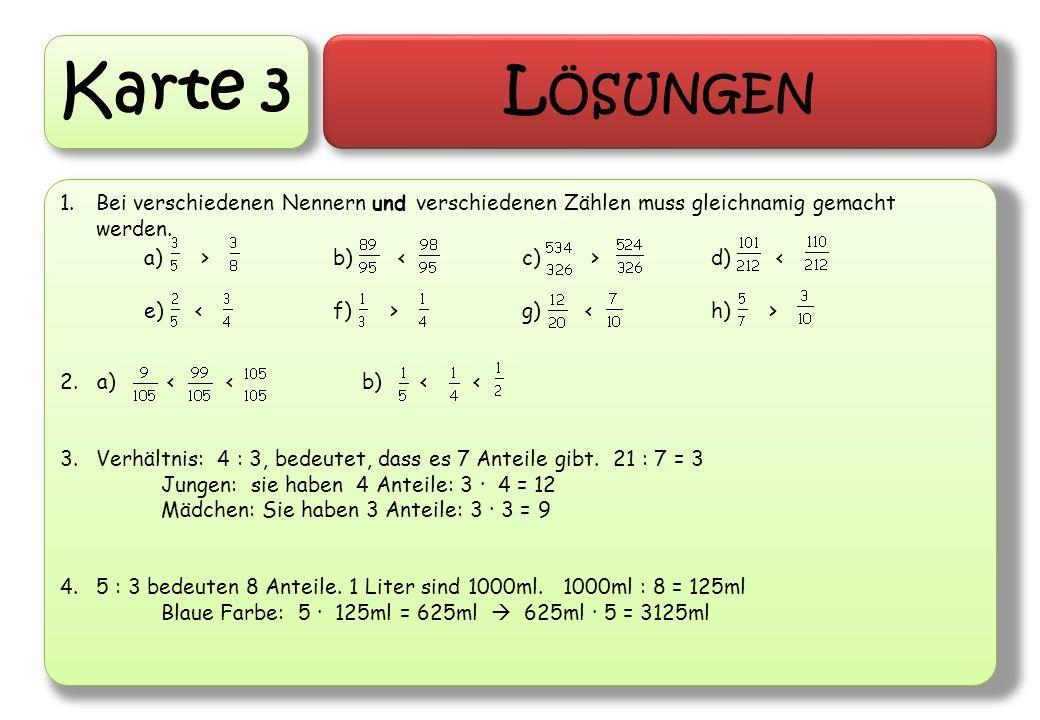 Karte 3 Lösungen. Bei verschiedenen Nennern und verschiedenen Zählen muss gleichnamig gemacht werden.