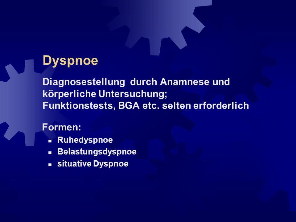 Dyspnoe Diagnosestellung durch Anamnese und körperliche Untersuchung; Funktionstests, BGA etc. selten erforderlich.