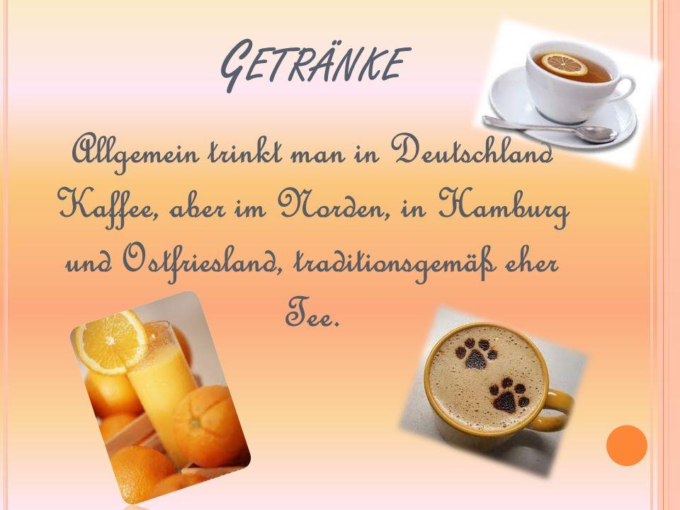Getränke Allgemein trinkt man in Deutschland Kaffee, aber im Norden, in Hamburg und Ostfriesland, traditionsgemäß eher Tee.