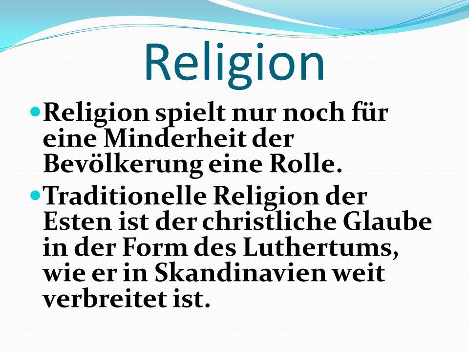 Religion Religion spielt nur noch für eine Minderheit der Bevölkerung eine Rolle.