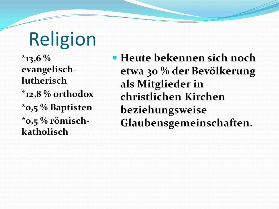 Religion *13,6 % evangelisch-lutherisch. *12,8 % orthodox. *0,5 % Baptisten. *0,5 % römisch-katholisch.