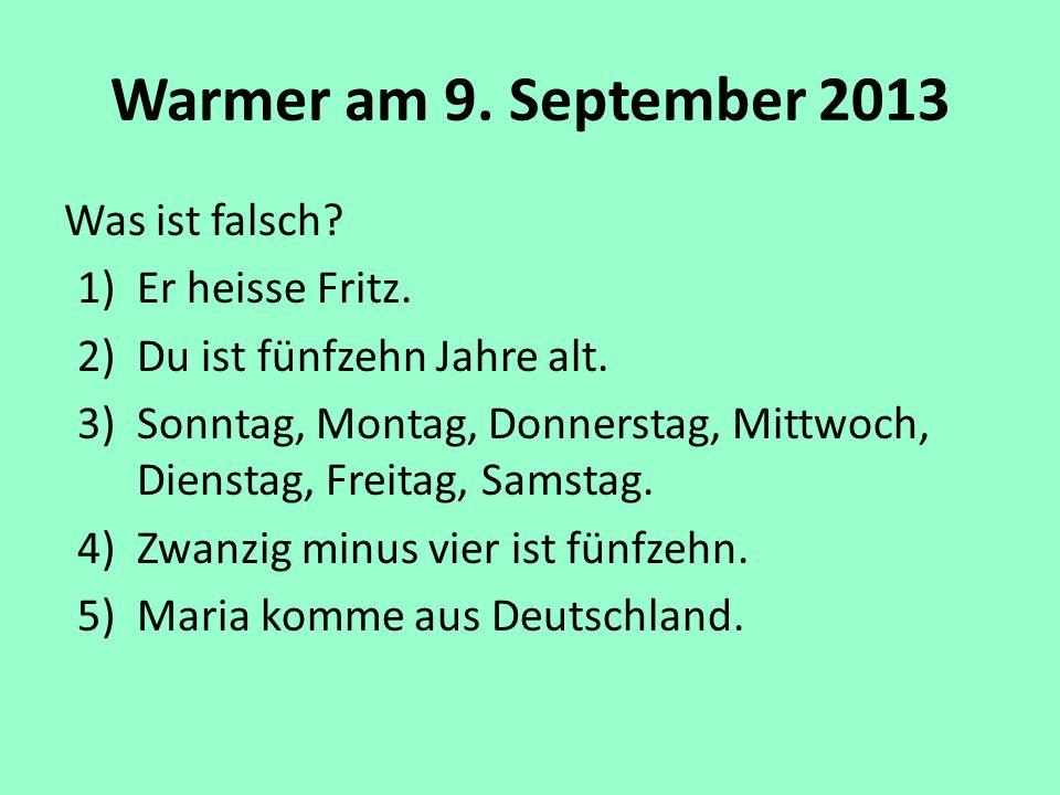 Warmer am 9. September 2013 Was ist falsch Er heisse Fritz.