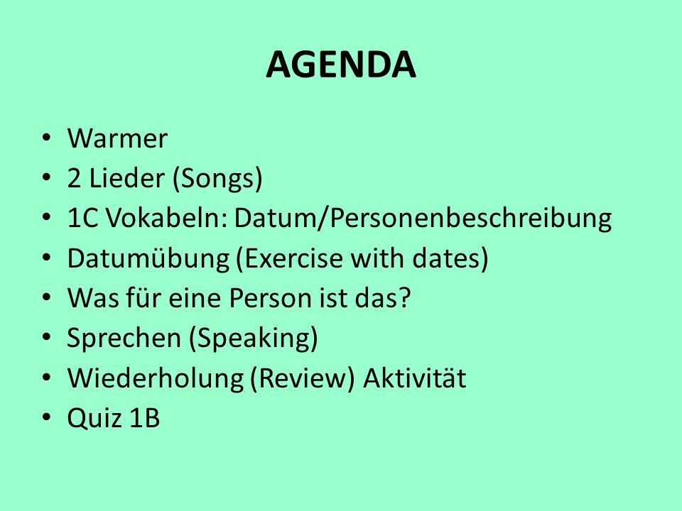 AGENDA Warmer 2 Lieder (Songs) 1C Vokabeln: Datum/Personenbeschreibung