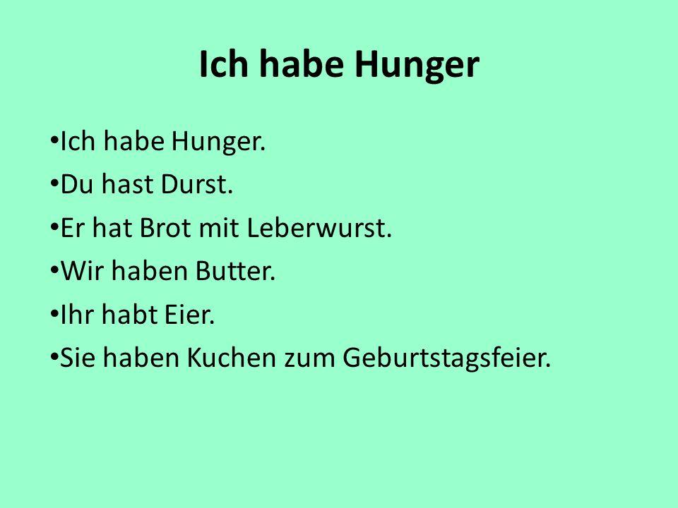 Ich habe Hunger Ich habe Hunger. Du hast Durst.