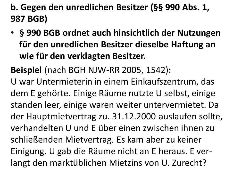 b. Gegen den unredlichen Besitzer (§§ 990 Abs. 1, 987 BGB)