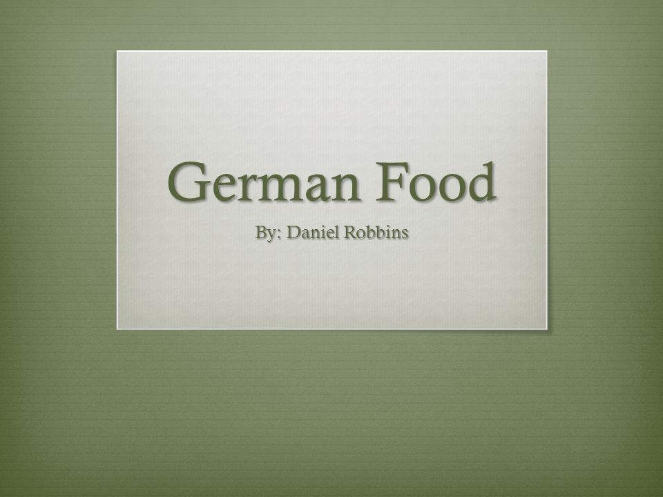 German Food By: Daniel Robbins