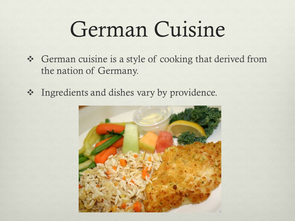 German CuisineGerman cuisine is a style of cooking that derived from the nation of Germany.